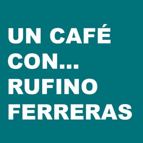 Un café con… Rufino Ferreras