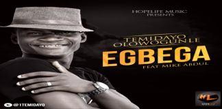 "New Music: ""Egbega"" - Temidayo Olowogunle featuring Mike Abdul"