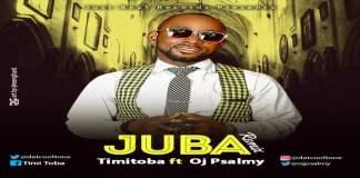 """New Music: """"Juba Remix"""" - Timi Toba featuring Oj Psalmy"""