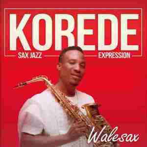 "New Music Audio: ""Korede (Sax Jazz Expression)"" - Walesax"