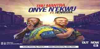 "New Music Video +Audio: ""ONYE N'EKWU"" - TRU MANTRA"