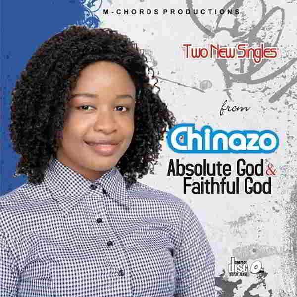 """New Music Audio: """"ABSOLUTE GOD + FAITHFUL GOD"""" - Chinazo"""