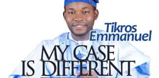 """New Music: """"My Case Is Different"""" - Tikros Emmanuel"""