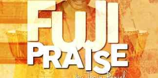 """New Music Audio: """"FUJI PRAISE"""" - Tosin Peniel"""