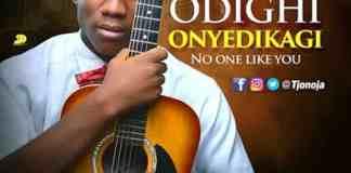New Music: Odighi Onye Dika Gi (No One Like You) - T.J Onoja