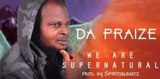 Gospel Music: We Are Supernatural - Da Praize | AmenRadio.net