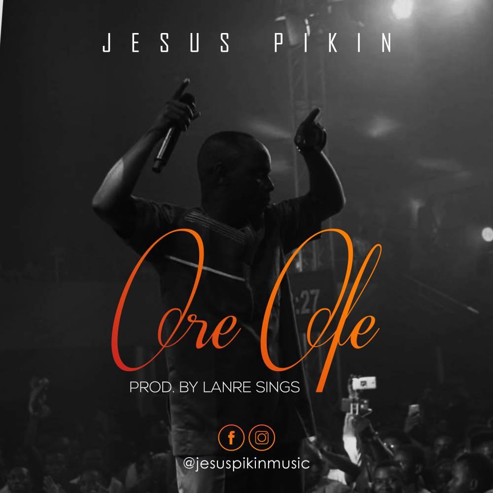Ore Ofe - Jesus Pikin [www.AmenRadio.net]
