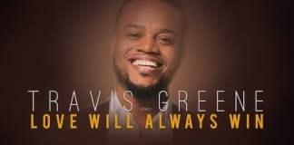 Gospel Video: Love Will Always Win - Travis Greene | AmenRadio.net