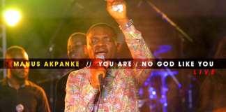 Gospel Music: You Are - No God Like You - Manus Akpanke | AmenRadio.net