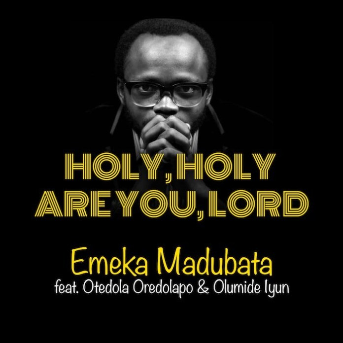 Gospel Music: Holy, Holy Are You, Lord - Emeka Madubata feat. Otedola Oredolapo and Olumide Iyun | AmenRadio.net