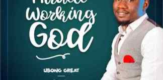 Gospel Music: Miracle Working God - Ubong Great | AmenRadio.net