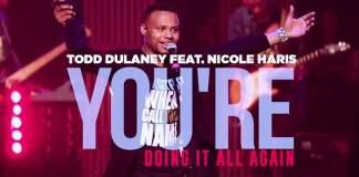 Todd Dulaney feat. Nicole Harris - You're Doing It All Again | AmenRadio.net