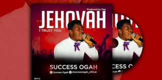 Gospel Music: Jehovah (I Trust You) - Success Ogah | AmenRadio.net