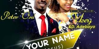 Gospel Music: Your Name - Peter Oni feat. Vkey & Pastor D. Adebayo   AmenRadio.net