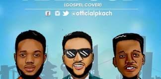 Gospel Music: Able God [Cover] - P'kach feat. Ncee & Stantlsteel | AmenRadio.net