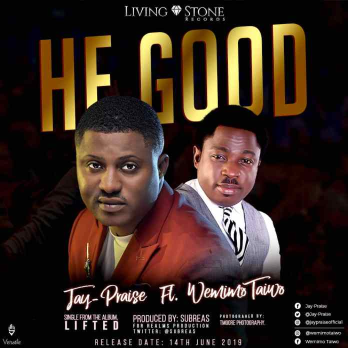 Gospel Music: He Good - Jay Praise feat. Wemimo Taiwo | AmenRadio.net