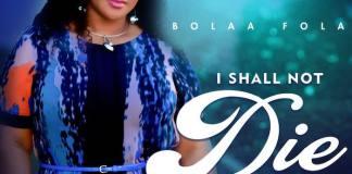 Gospel Music: I Shall Not Die - BolaaFola | AmenRadio.net
