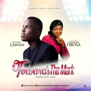 Gospel Music: Towards The Mark - Victor Lawani feat. Shalom Obosa | AmenRadio.net