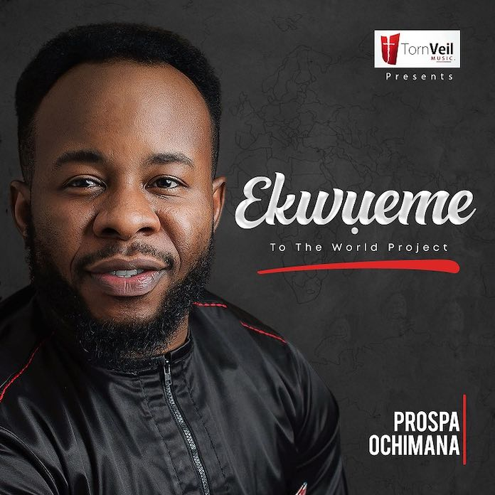 Gospel Mp3 Album: Ekwueme To The World - Prospa Ochimana