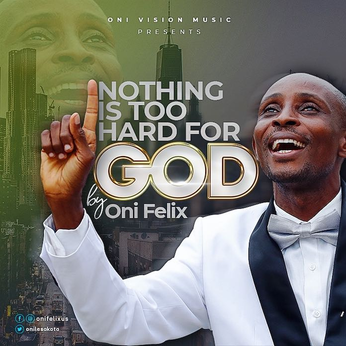 Download: Nothing Is Too Hard For God - Oni Felix | Gospel Songs Mp3