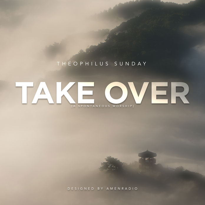 Take Over - Theophilus Sunday   Download Gospel Mp3
