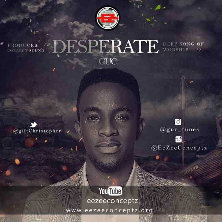 Official Video: Desperate - GUC | Gospel Songs Mp3 Lyrics