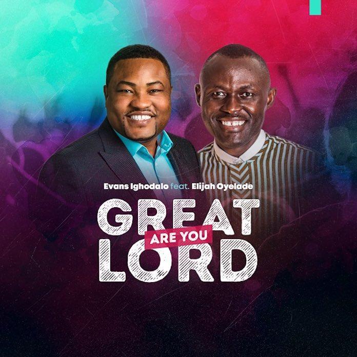 Download: Great Are You Lord - Evans Ighodalo feat. Elijah Oyelade   Naija Gospel Songs Mp3 Lyrics