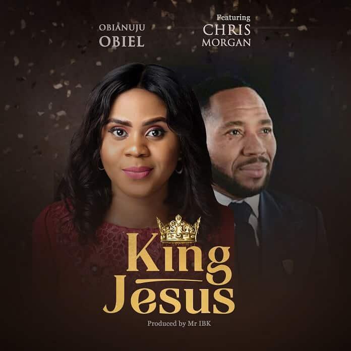 Download:King Jesus - Obianuju Obiel Feat. Chris Morgan | Gospel Songs Mp3