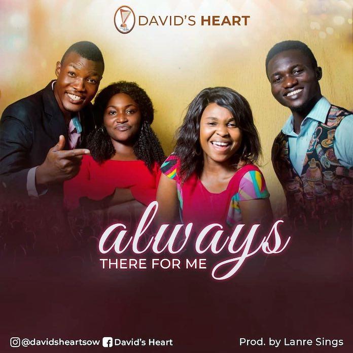 DownloadAudio, Video and Lyrics: Always There For Me - David's Heart | Gospel Songs 2020