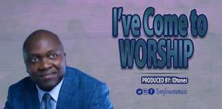 Download: I've Come To Worship – Tomi Fowora   Gospel Songs Mp3