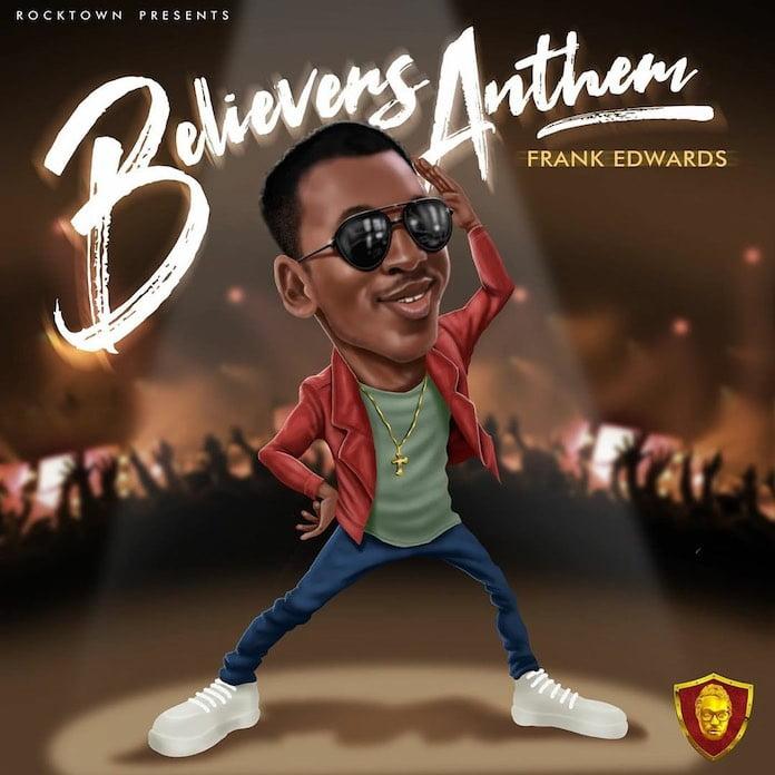 Download: Believers Anthem - Frank Edwards | Gospel Songs Mp3 2020