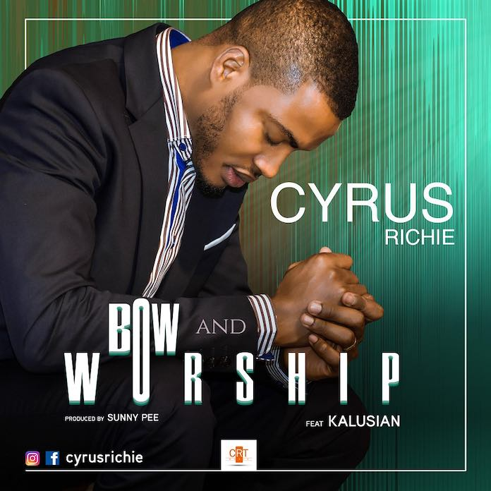 Download: Bow and Worship - Cyrus Richie feat. Kalusian | Gospel Songs Mp3 2020
