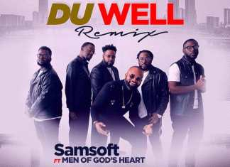Download Video + Lyrics: Du Well Remix - Samsoft feat. Men of God's Heart | Gospel Songs Mp3 2020