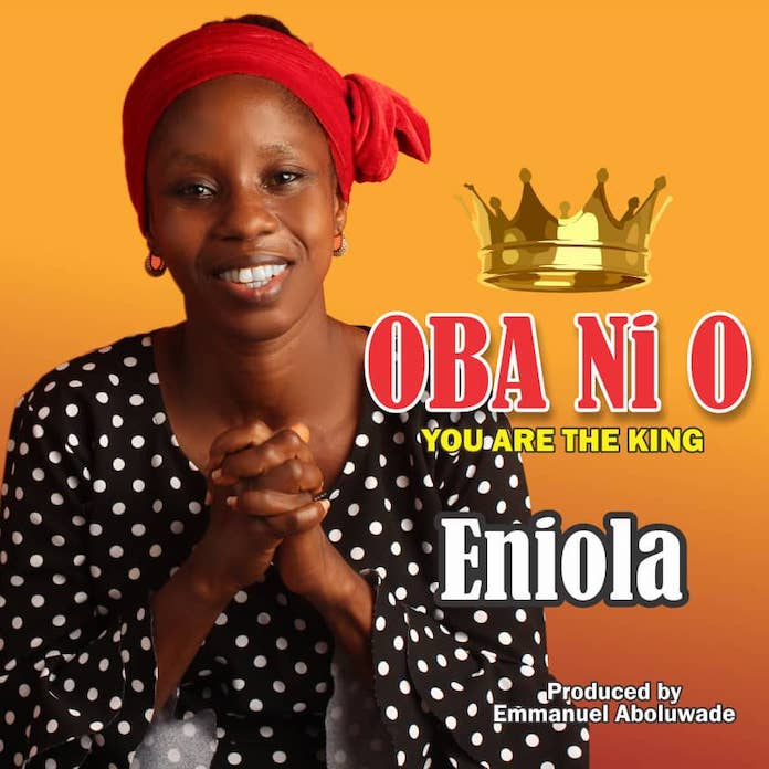 Download: Oba Ni O - Eniola | Yoruba Gospel Songs Mp3 2020