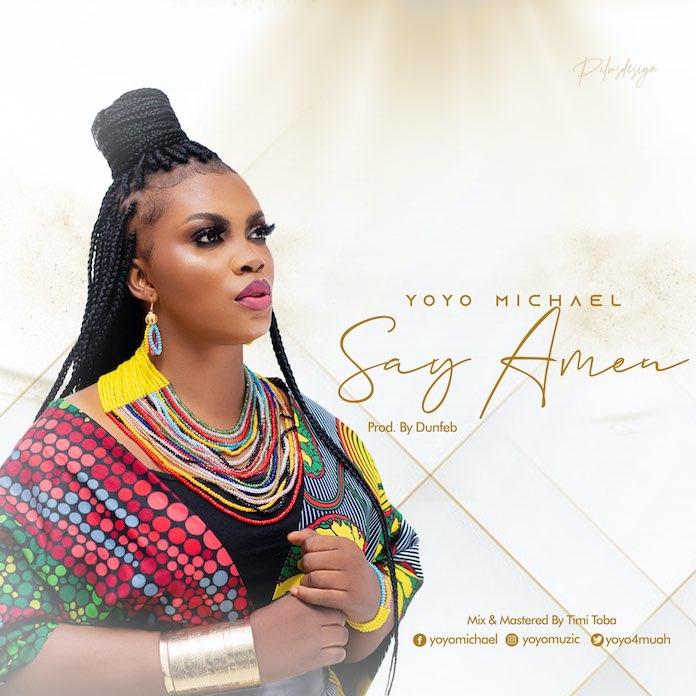 Download Mp3 + Lyrics: Say Amen - Yoyo Michael
