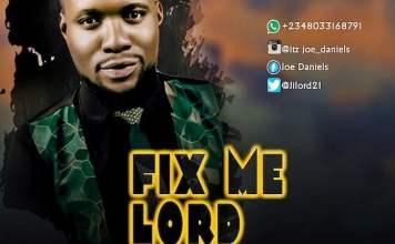 Download Lyrics: Fix Me Lord - Joe Daniel | Gospel Songs Mp3 Music