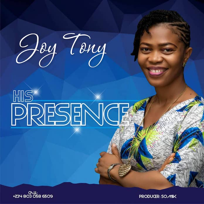 Download: His Presence - JoyTony | Gospel Songs Mp3 Music