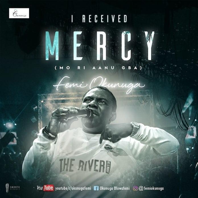 Download Lyrics + Video: I Received Mercy - Mo Ri Aanu Gba By Femi Okunuga   Gospel Songs Mp3 Music