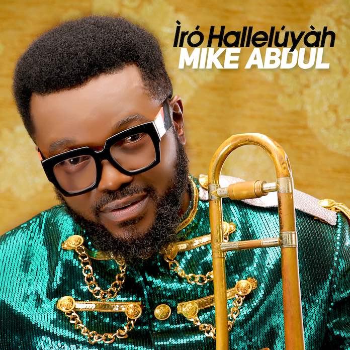 Download Album: Iro Halleluyah - Mike Abdul | Gospel Songs Mp3 Music