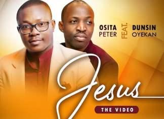 Download Video + Lyrics: Jesus - Osita Peter feat. Dunsin Oyekan | Gospel Songs Mp3 Music