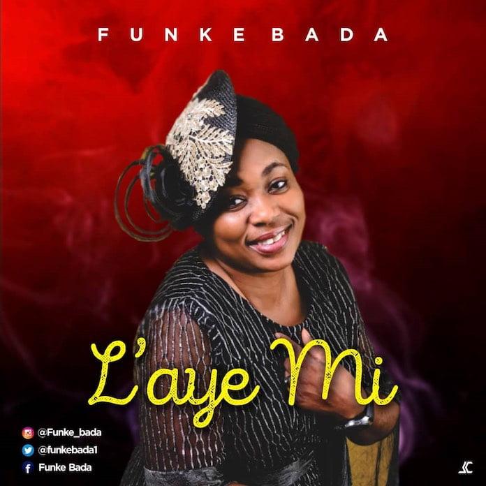 Download: Laye Mi - Funke Bada | Yoruba Gospel Music Mp3 Songs