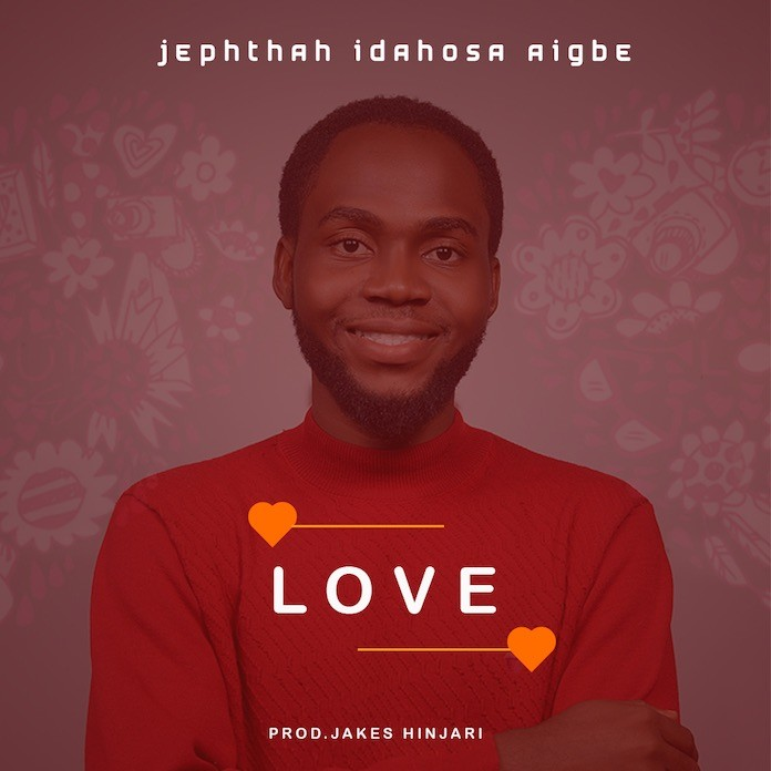Download: Love - Jephthah Idahosa Aigbe | Gospel Songs Mp3 Music