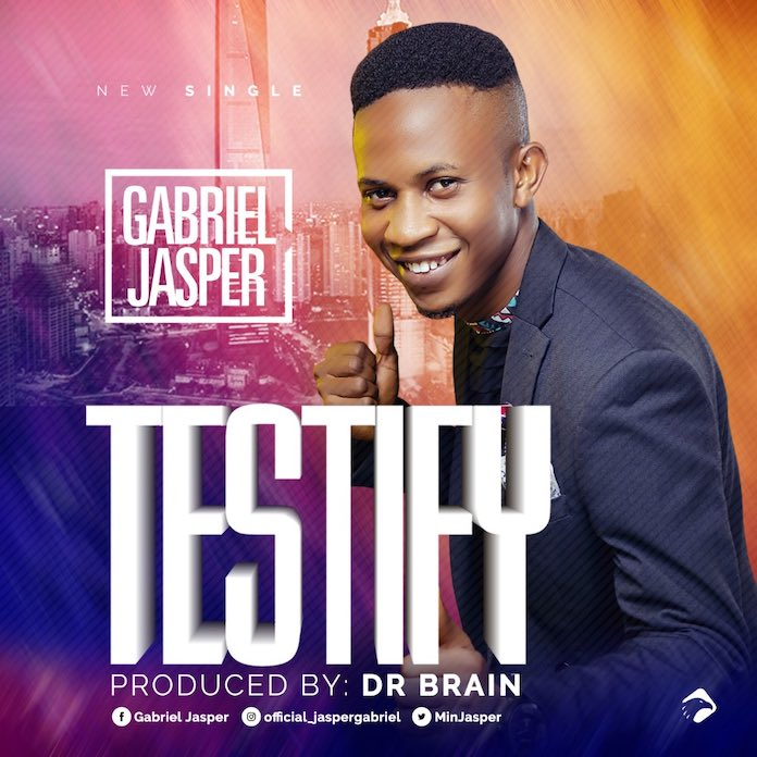 Download Lyrics: Testify - Gabriel Jasper | Gospel Songs Mp3 Music