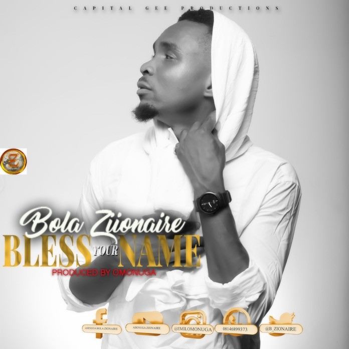 Download: Bless Your Name - Bola Zionaire   Gospel Songs Mp3 Music