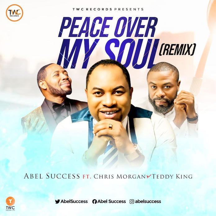 Download: Peace Over My Soul Remix - Abel Success feat. Chris Morgan & Teddy King | Gospel Songs Mp3 Music