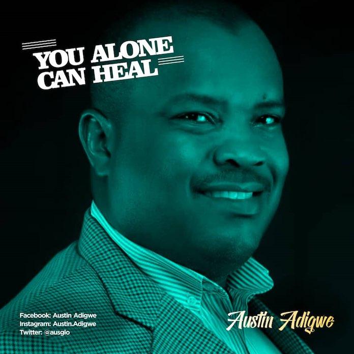 You Alone Can Heal - Austin Adigwe