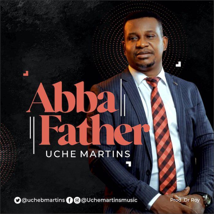 [Music + Lyrics] Abba Father - Uche Martins