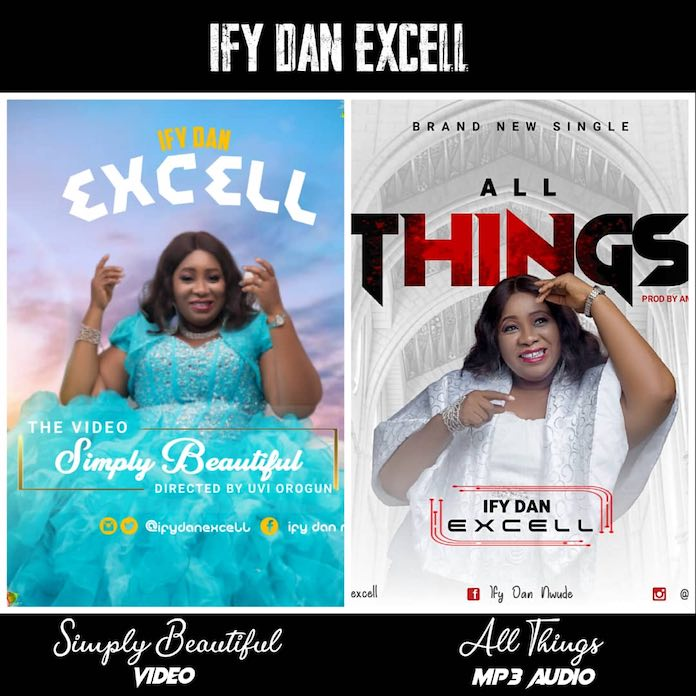 [Music + Video] Ify Dan Excell - Simply Beautiful + All Things.