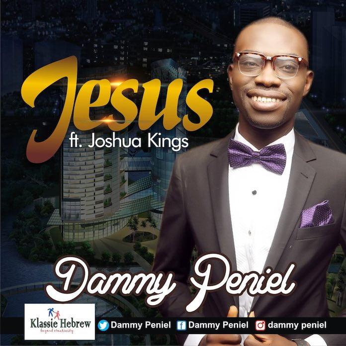 [Music + Lyrics] Dammy Peniel - Jesus feat. Joshua Kings