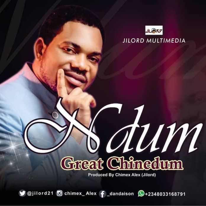 [Igbo Gospel Music] Ndum – Great Chinedum
